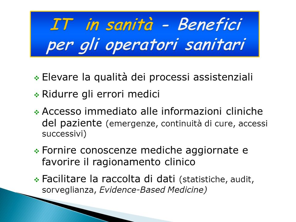Elevare la qualità dei processi assistenziali Ridurre gli errori medici Accesso immediato alle informazioni cliniche del paziente (emergenze, continui