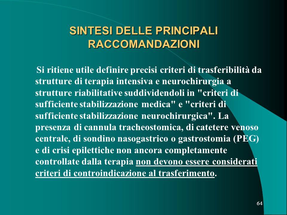 63 SINTESI DELLE PRINCIPALI RACCOMANDAZIONI d) omogeneizzazione all interno del team che ha in carico il paziente, del tipo di informazione da fornire alla famiglia e dei supporti psicologici e logistici.