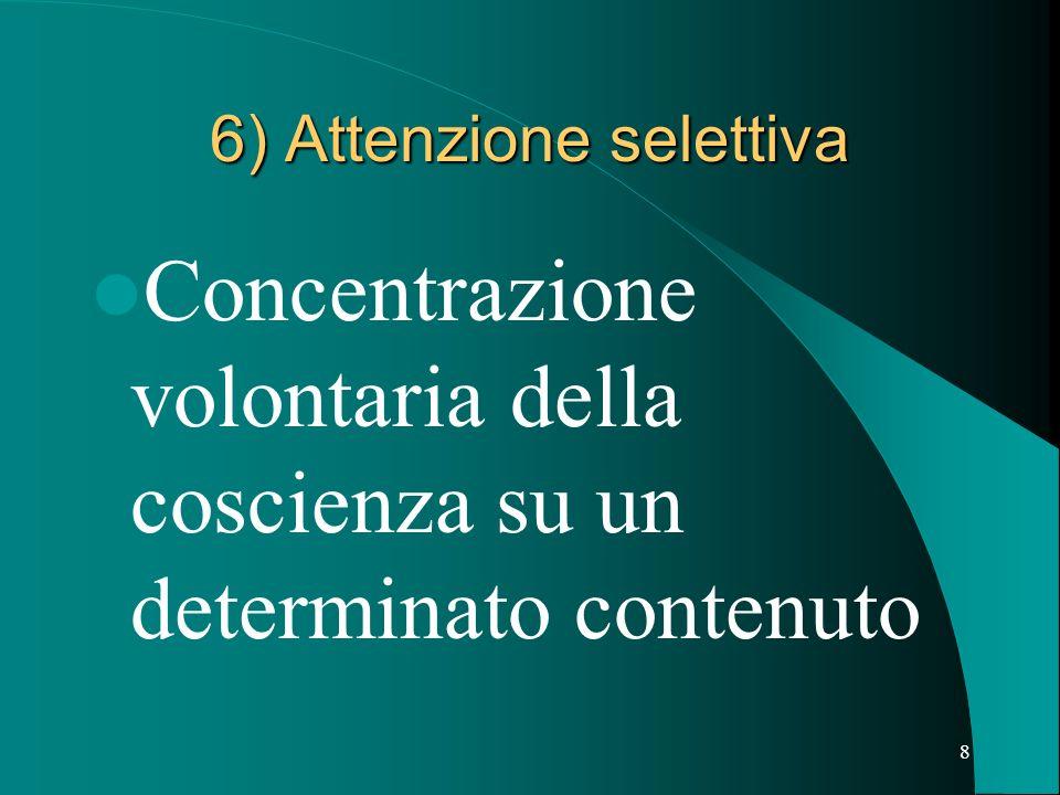 8 6) Attenzione selettiva Concentrazione volontaria della coscienza su un determinato contenuto
