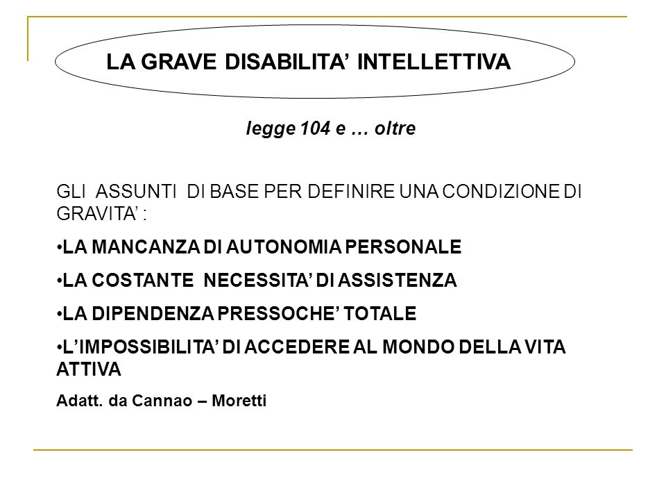 LA GRAVE DISABILITA INTELLETTIVA legge 104 e … oltre GLI ASSUNTI DI BASE PER DEFINIRE UNA CONDIZIONE DI GRAVITA : LA MANCANZA DI AUTONOMIA PERSONALE L