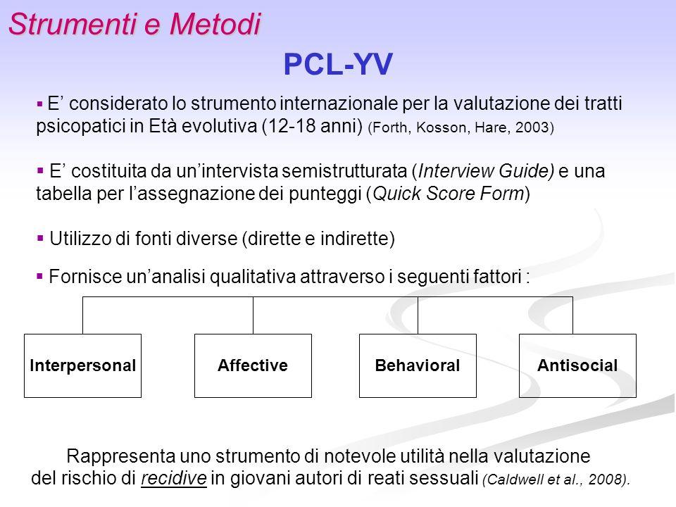 Strumenti e Metodi PCL-YV Rappresenta uno strumento di notevole utilità nella valutazione del rischio di recidive in giovani autori di reati sessuali
