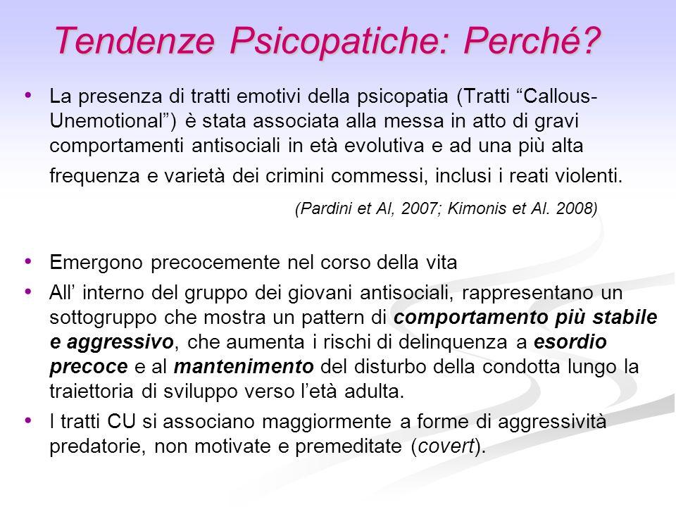 Tendenze Psicopatiche: Perché? La presenza di tratti emotivi della psicopatia (Tratti Callous- Unemotional) è stata associata alla messa in atto di gr