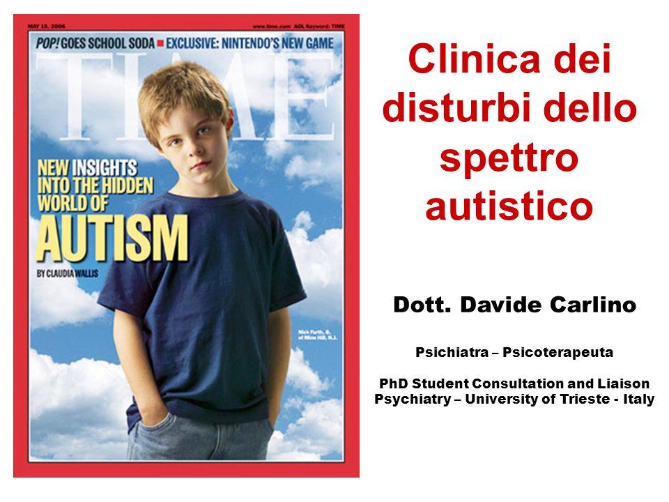 Clinica dei disturbi dello spettro autistico Dott. Davide Carlino Psichiatra – Psicoterapeuta PhD Student Consultation and Liaison Psychiatry – Univer