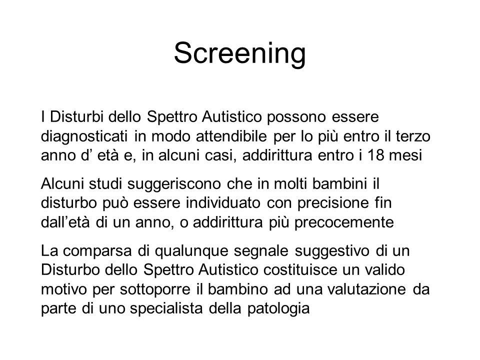 Screening I Disturbi dello Spettro Autistico possono essere diagnosticati in modo attendibile per lo più entro il terzo anno d età e, in alcuni casi,