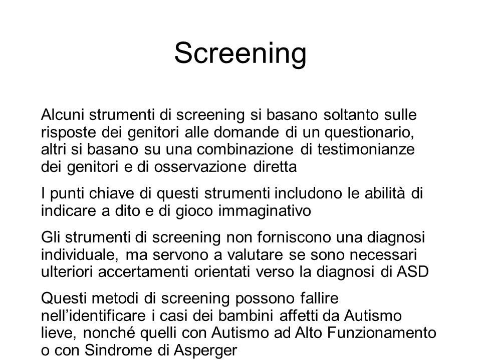 Screening Alcuni strumenti di screening si basano soltanto sulle risposte dei genitori alle domande di un questionario, altri si basano su una combina