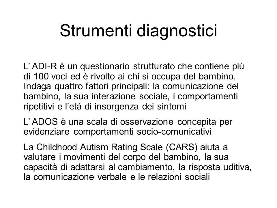 Strumenti diagnostici L ADI-R è un questionario strutturato che contiene più di 100 voci ed è rivolto ai chi si occupa del bambino. Indaga quattro fat