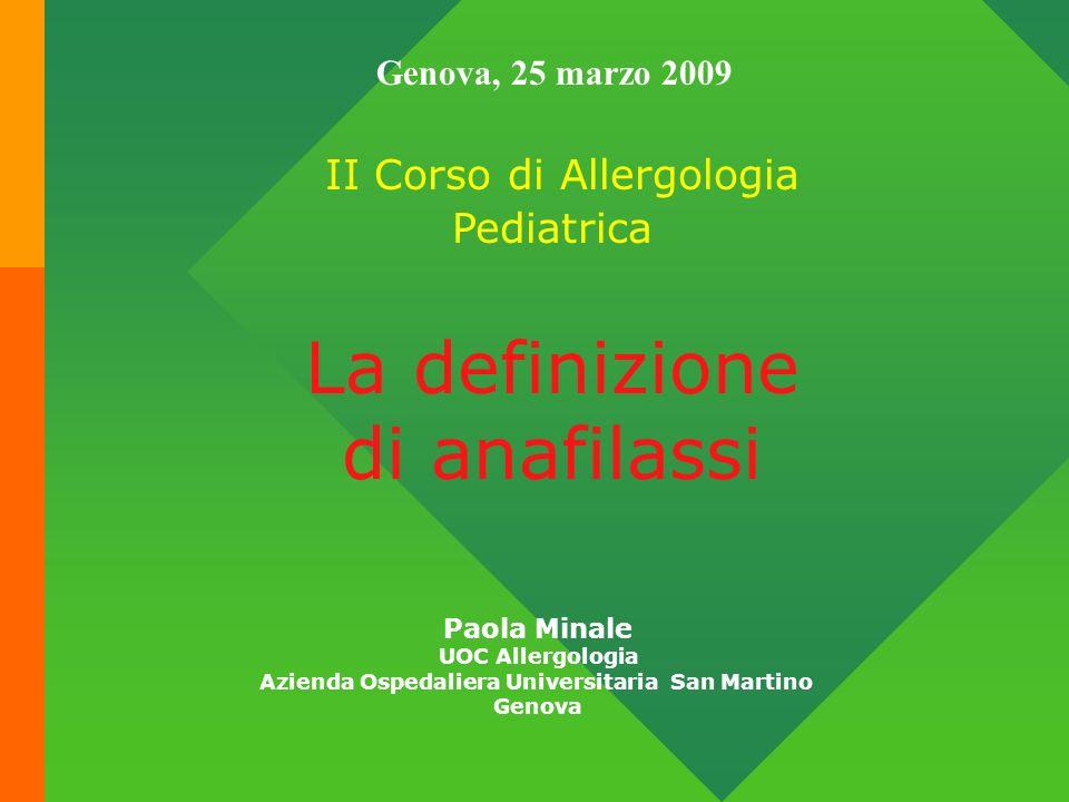 II Corso di Allergologia Pediatrica La definizione di anafilassi Paola Minale UOC Allergologia Azienda Ospedaliera Universitaria San Martino Genova Ge