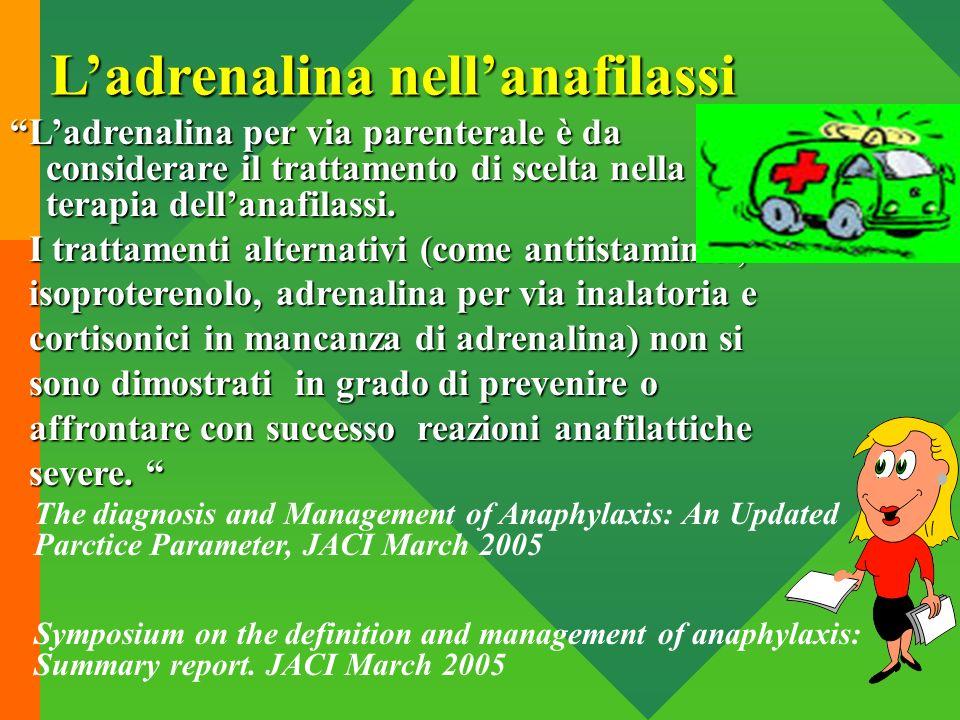Ladrenalina nellanafilassi Ladrenalina per via parenterale è da considerare il trattamento di scelta nella terapia dellanafilassi. I trattamenti alter