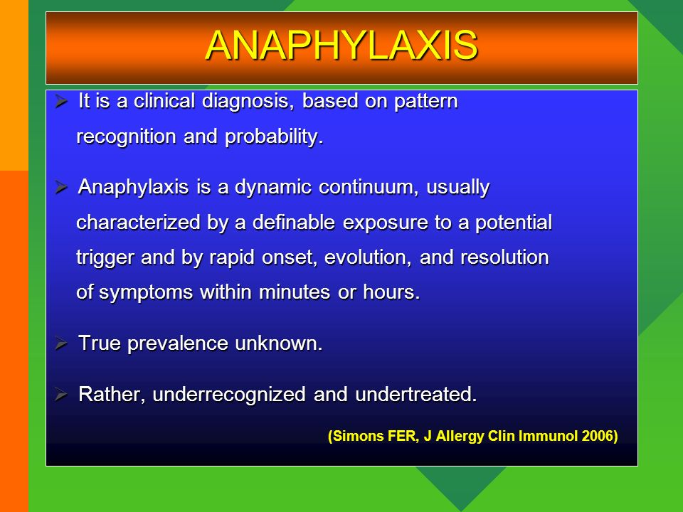 ANAPHYLAXIS It is a clinical diagnosis, based on pattern It is a clinical diagnosis, based on pattern recognition and probability. recognition and pro