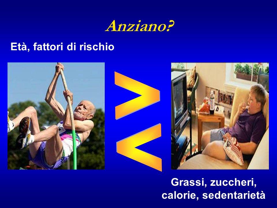 Anziano? Età, fattori di rischio Grassi, zuccheri, calorie, sedentarietà