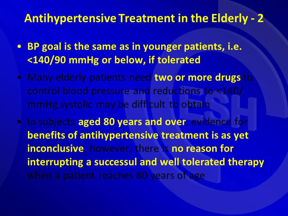 Antihypertensive Treatment in the Elderly - 2 BP goal is the same as in younger patients, i.e.