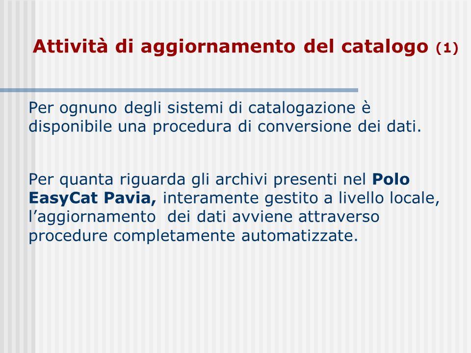 Attività di aggiornamento del catalogo (1) Per ognuno degli sistemi di catalogazione è disponibile una procedura di conversione dei dati.