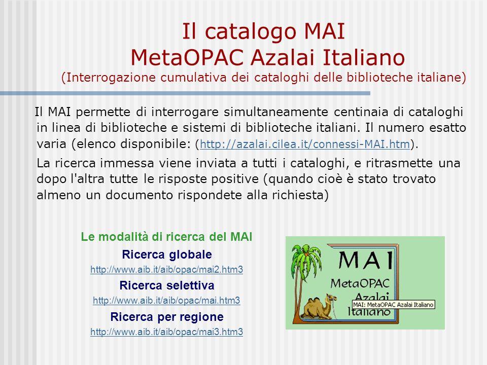 Il catalogo MAI MetaOPAC Azalai Italiano (Interrogazione cumulativa dei cataloghi delle biblioteche italiane) Il MAI permette di interrogare simultaneamente centinaia di cataloghi in linea di biblioteche e sistemi di biblioteche italiani.