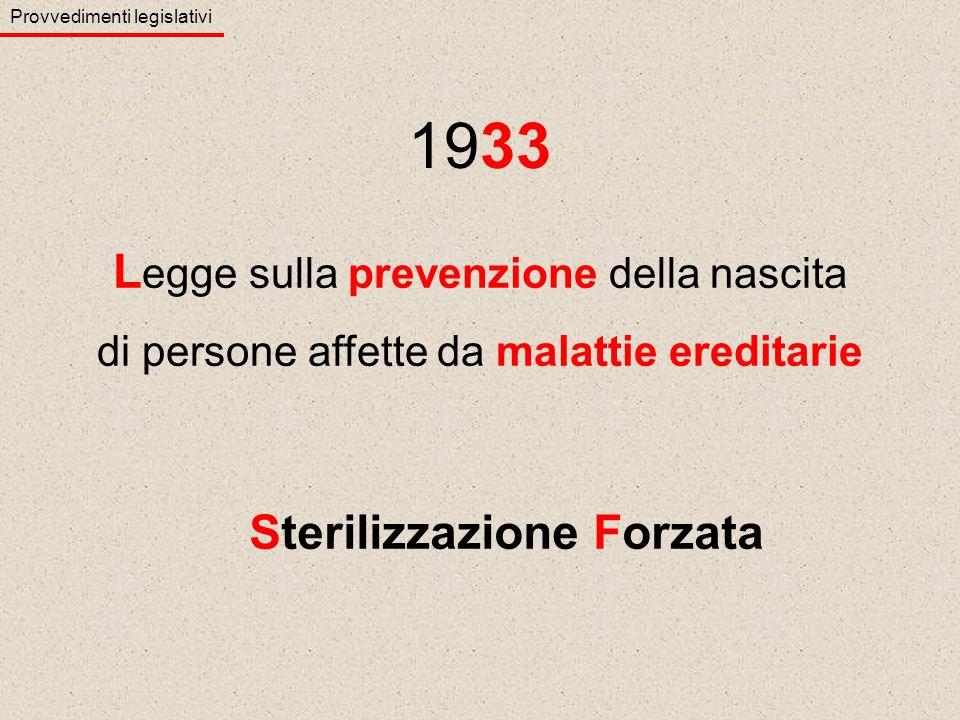 Sterilizzazione Forzata L egge sulla prevenzione della nascita di persone affette da malattie ereditarie 1933 Provvedimenti legislativi