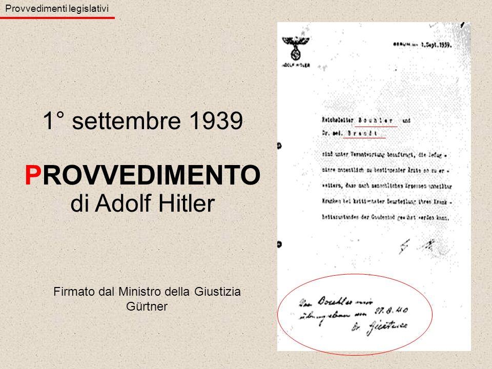 1° settembre 1939 PROVVEDIMENTO di Adolf Hitler Provvedimenti legislativi Firmato dal Ministro della Giustizia Gürtner