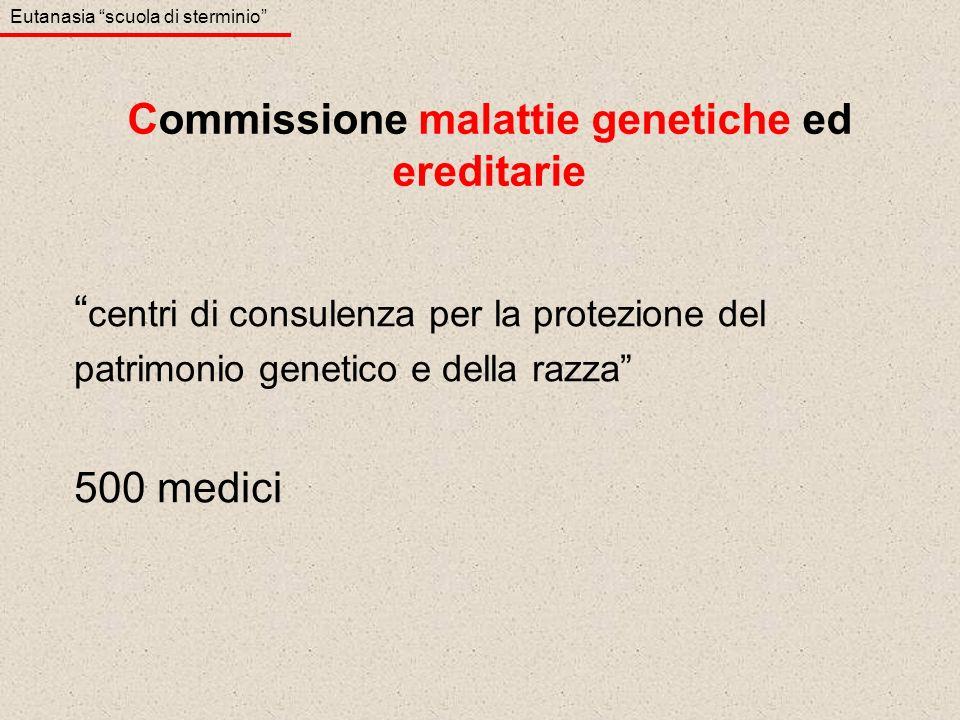 centri di consulenza per la protezione del patrimonio genetico e della razza 500 medici Commissione malattie genetiche ed ereditarie Eutanasia scuola