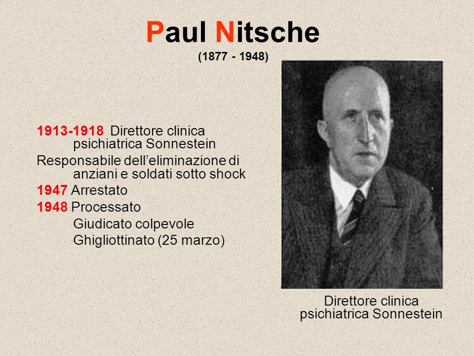 Paul Nitsche (1877 - 1948) 1913-1918 Direttore clinica psichiatrica Sonnestein Responsabile delleliminazione di anziani e soldati sotto shock 1947 Arr