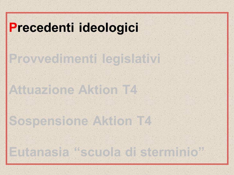 Precedenti ideologici Provvedimenti legislativi Attuazione Aktion T4 Sospensione Aktion T4 Eutanasia scuola di sterminio