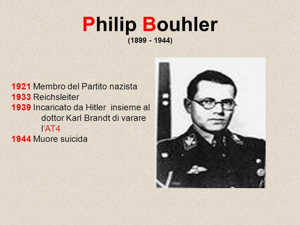 Philip Bouhler (1899 - 1944) 1921 Membro del Partito nazista 1933 Reichsleiter 1939 Incaricato da Hitler insieme al dottor Karl Brandt di varare lAT4