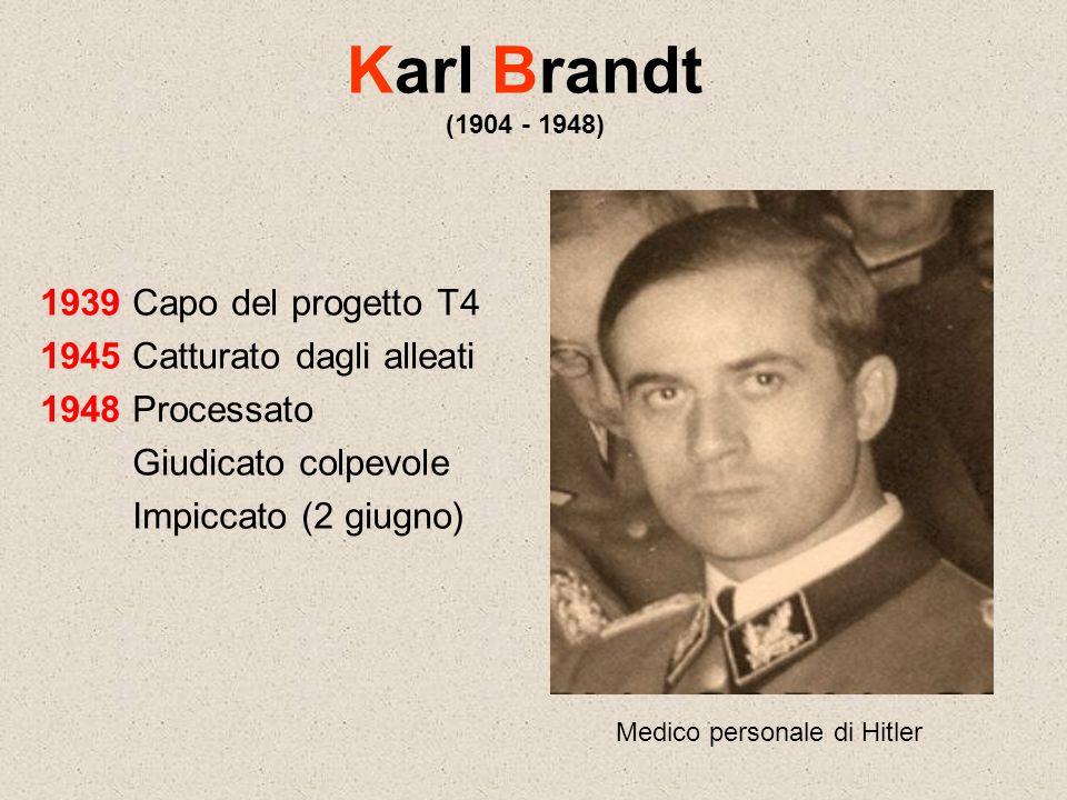 Karl Brandt (1904 - 1948) 1939 Capo del progetto T4 1945 Catturato dagli alleati 1948 Processato Giudicato colpevole Impiccato (2 giugno) Medico perso