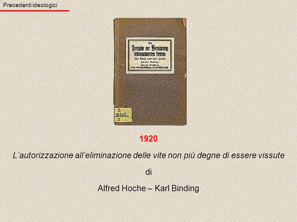1920 Lautorizzazione alleliminazione delle vite non più degne di essere vissute di Alfred Hoche – Karl Binding Precedenti ideologici