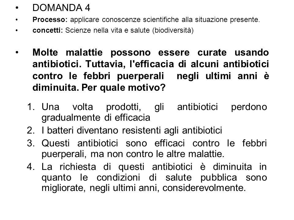 DOMANDA 4 Processo: applicare conoscenze scientifiche alla situazione presente. concetti: Scienze nella vita e salute (biodiversità) Molte malattie po