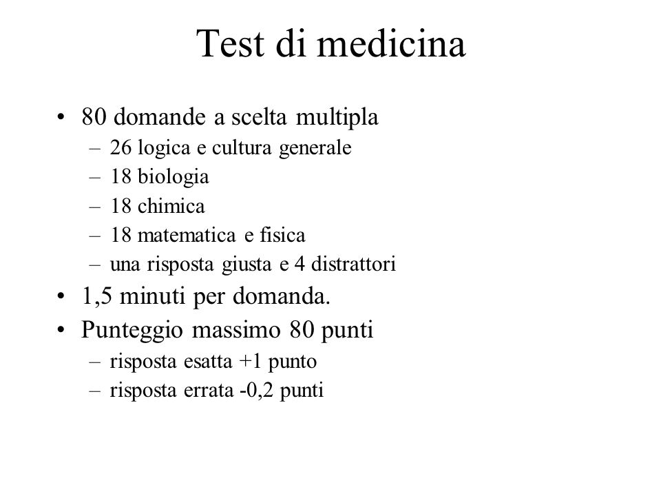 Test di medicina 80 domande a scelta multipla –26 logica e cultura generale –18 biologia –18 chimica –18 matematica e fisica –una risposta giusta e 4