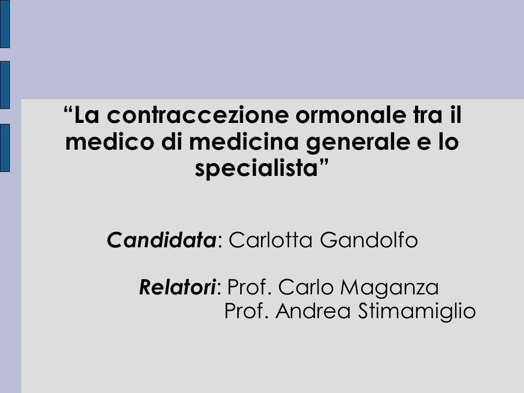 La contraccezione ormonale tra il medico di medicina generale e lo specialista Candidata : Carlotta Gandolfo Relatori : Prof.