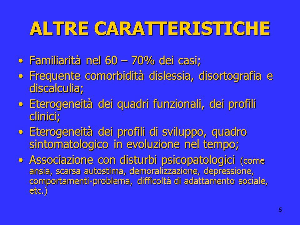 5 ALTRE CARATTERISTICHE Familiarità nel 60 – 70% dei casi;Familiarità nel 60 – 70% dei casi; Frequente comorbidità dislessia, disortografia e discalcu