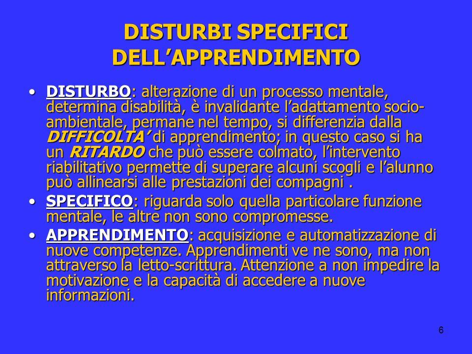 6 DISTURBI SPECIFICI DELLAPPRENDIMENTO DISTURBO: alterazione di un processo mentale, determina disabilità, è invalidante ladattamento socio- ambiental