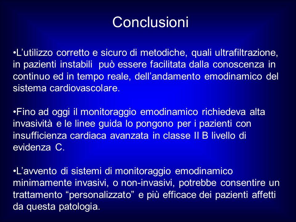 Conclusioni Lutilizzo corretto e sicuro di metodiche, quali ultrafiltrazione, in pazienti instabili può essere facilitata dalla conoscenza in continuo ed in tempo reale, dellandamento emodinamico del sistema cardiovascolare.