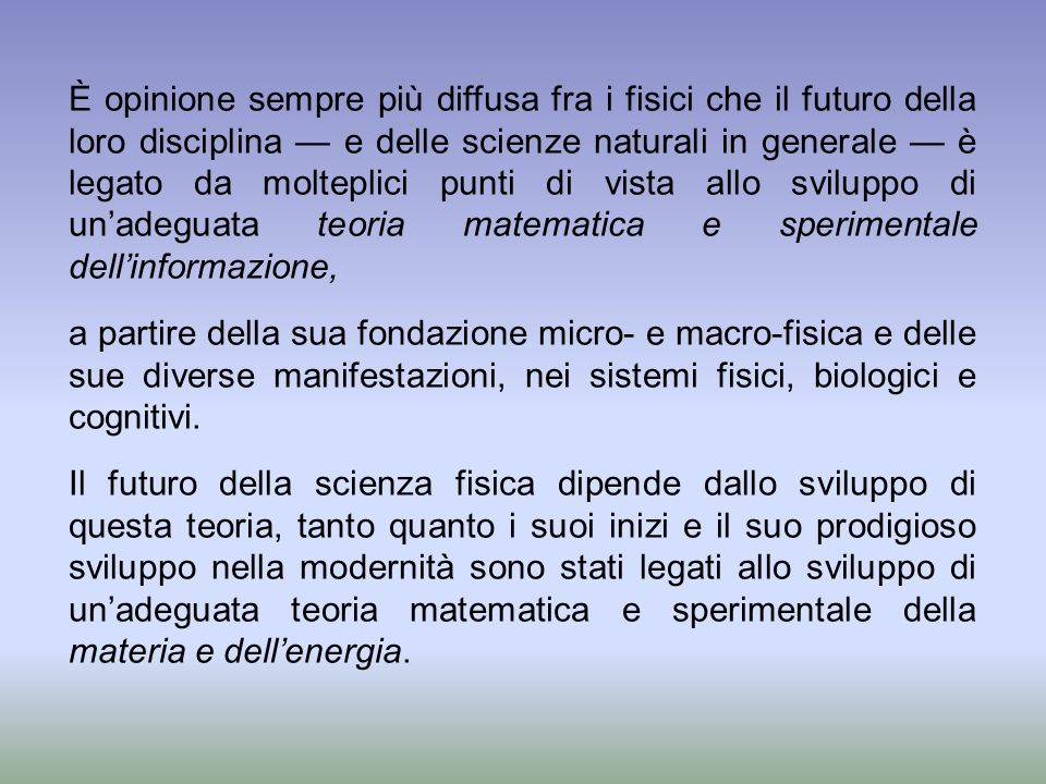 È opinione sempre più diffusa fra i fisici che il futuro della loro disciplina e delle scienze naturali in generale è legato da molteplici punti di vi
