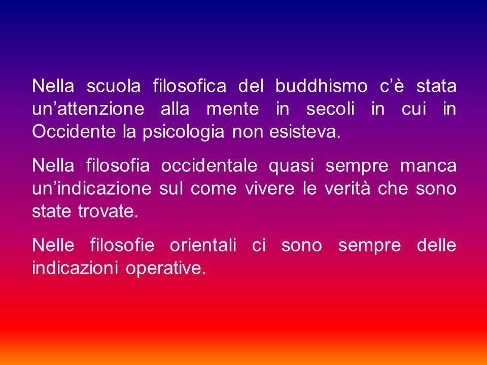 Nella scuola filosofica del buddhismo cè stata unattenzione alla mente in secoli in cui in Occidente la psicologia non esisteva. Nella filosofia occid