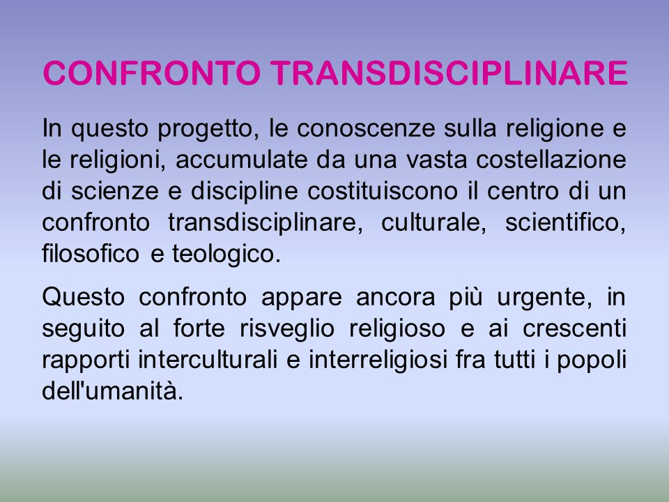 In questo progetto, le conoscenze sulla religione e le religioni, accumulate da una vasta costellazione di scienze e discipline costituiscono il centr