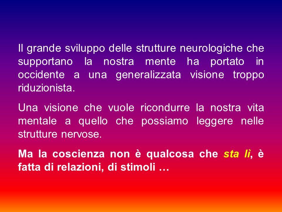 Il grande sviluppo delle strutture neurologiche che supportano la nostra mente ha portato in occidente a una generalizzata visione troppo riduzionista