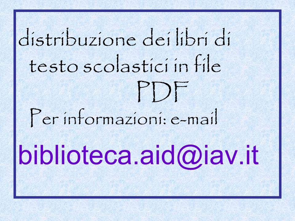distribuzione dei libri di testo scolastici in file PDF Per informazioni: e-mail biblioteca.aid@iav.it