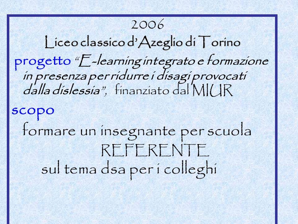 2006 Liceo classico dAzeglio di Torino progetto E-learning integrato e formazione in presenza per ridurre i disagi provocati dalla dislessia, finanzia