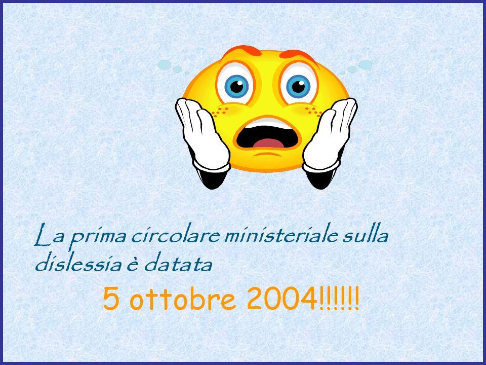 La prima circolare ministeriale sulla dislessia è datata 5 ottobre 2004!!!!!!