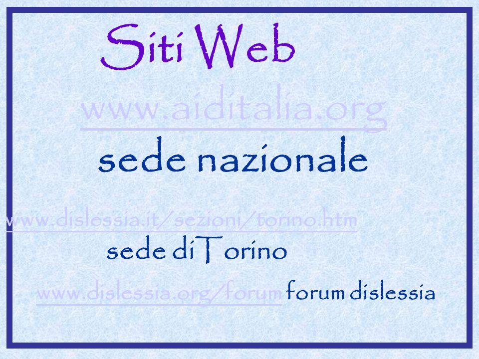 Siti Web www.aiditalia.org sede nazionale www.dislessia.it/sezioni/torino.htm sede diTorino www.dislessia.org/forum forum dislessiawww.dislessia.org/f