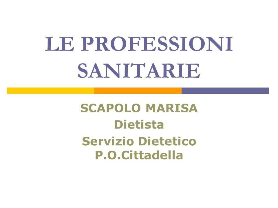 LE PROFESSIONI SANITARIE SCAPOLO MARISA Dietista Servizio Dietetico P.O.Cittadella