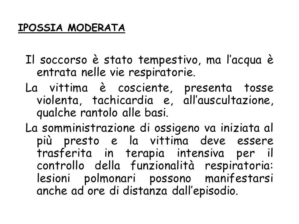 IPOSSIA MODERATA Il soccorso è stato tempestivo, ma lacqua è entrata nelle vie respiratorie.