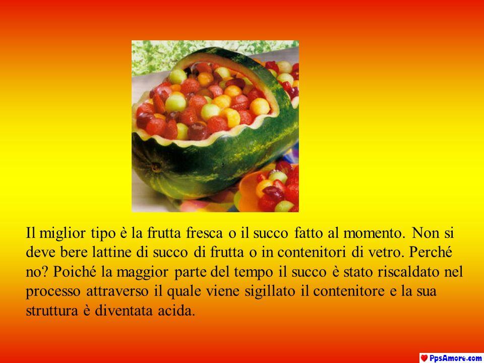Il miglior tipo è la frutta fresca o il succo fatto al momento.