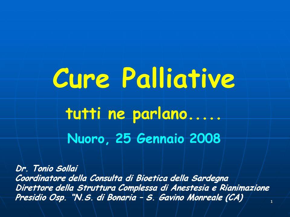 1 Cure Palliative tutti ne parlano..... Nuoro, 25 Gennaio 2008 Dr. Tonio Sollai Coordinatore della Consulta di Bioetica della Sardegna Direttore della