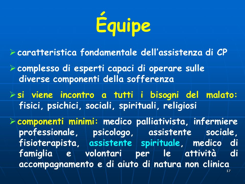 17 Équipe caratteristica fondamentale dellassistenza di CP complesso di esperti capaci di operare sulle diverse componenti della sofferenza si viene i