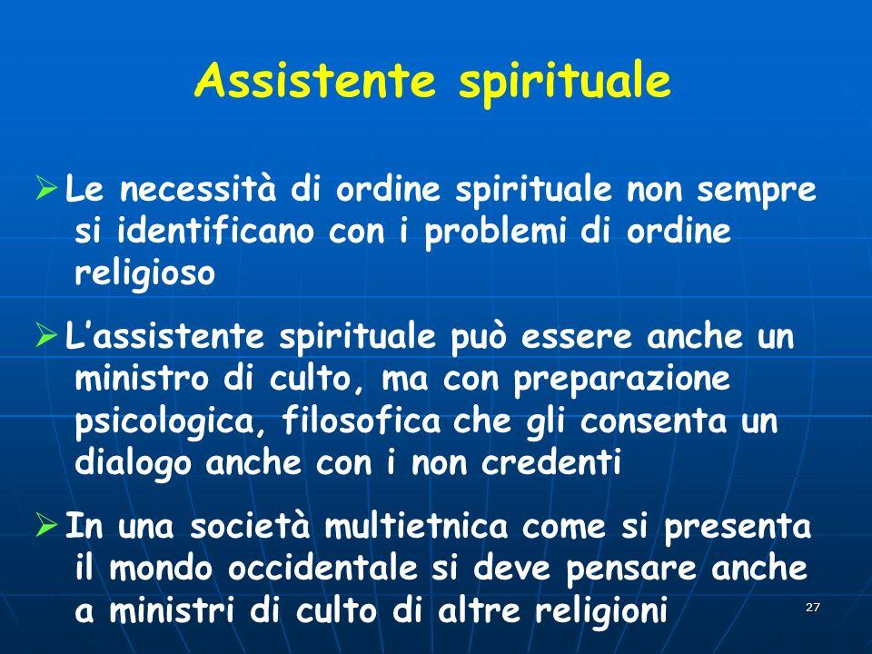 27 Assistente spirituale Le necessità di ordine spirituale non sempre si identificano con i problemi di ordine religioso Lassistente spirituale può es