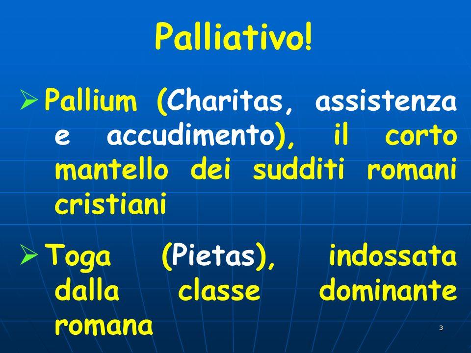 3 Palliativo! Pallium (Charitas, assistenza e accudimento), il corto mantello dei sudditi romani cristiani Toga (Pietas), indossata dalla classe domin