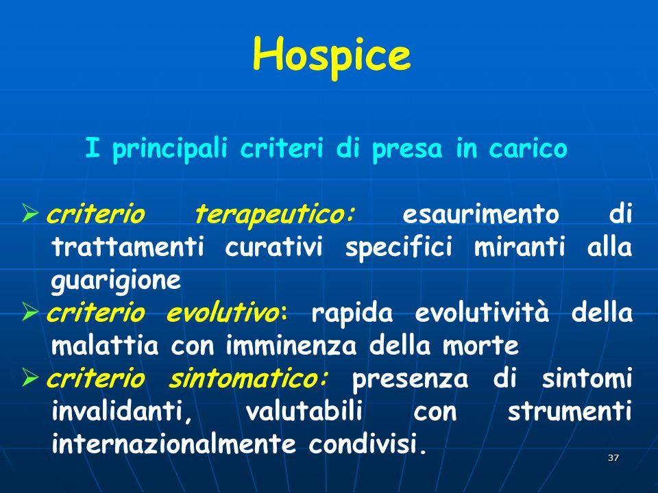 37 I principali criteri di presa in carico criterio terapeutico: esaurimento di trattamenti curativi specifici miranti alla guarigione criterio evolut