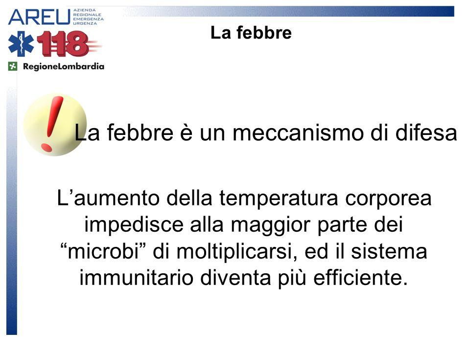 La febbre è un meccanismo di difesa Laumento della temperatura corporea impedisce alla maggior parte dei microbi di moltiplicarsi, ed il sistema immun