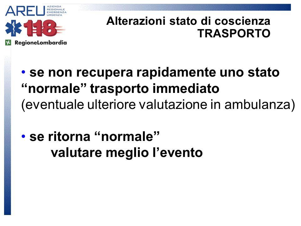 se non recupera rapidamente uno stato normale trasporto immediato (eventuale ulteriore valutazione in ambulanza) se ritorna normale valutare meglio le