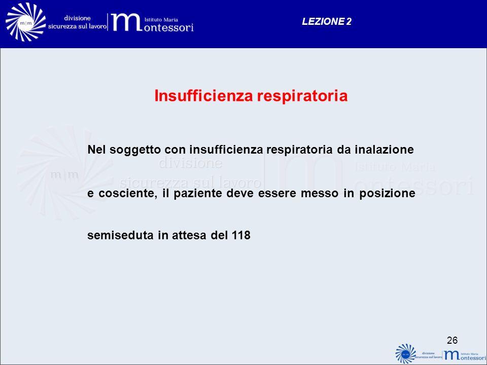 25 LEZIONE 2 DIFFICOLTA RESPIRATORIE cause mediche: malattie polmonari, bronchiali, cardiache e delle prime vie aeree cause traumatiche: corpi estrane